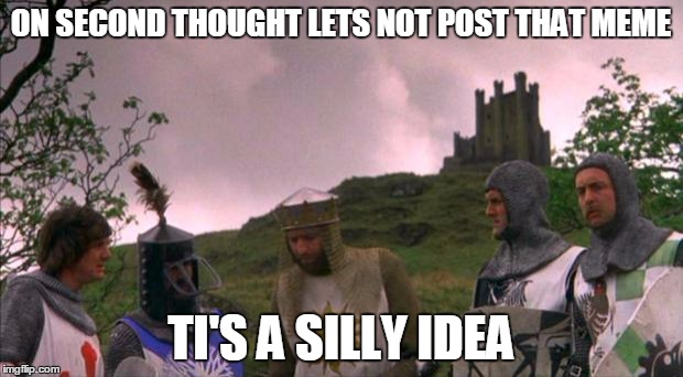 Memes are a silly thing | ON SECOND THOUGHT LETS NOT POST THAT MEME TI'S A SILLY IDEA | image tagged in monty python tis a silly place,monty python week | made w/ Imgflip meme maker