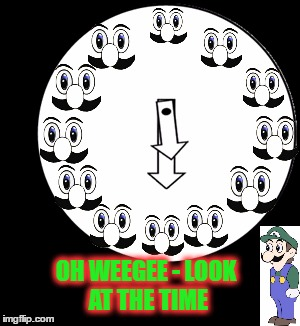 WeeGee Time | OH WEEGEE - LOOK AT THE TIME | image tagged in look at the time,luigi,luigi death stare,weegee | made w/ Imgflip meme maker