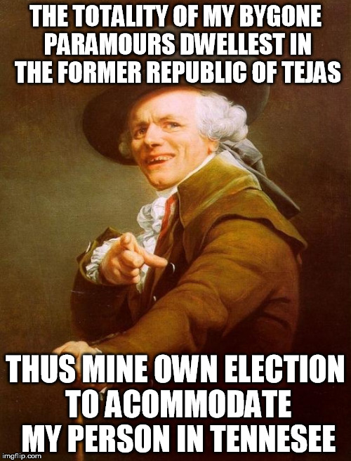 EX WEEK! AN rrt2590 EVENT! | THE TOTALITY OF MY BYGONE PARAMOURS DWELLEST IN THE FORMER REPUBLIC OF TEJAS THUS MINE OWN ELECTION TO ACOMMODATE MY PERSON IN TENNESEE | image tagged in memes,joseph ducreux,ex week,george strait,all my exes live in texas,that's why i hang my hat in tennesee | made w/ Imgflip meme maker