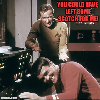 YOU COULD HAVE LEFT SOME SCOTCH FOR ME! | made w/ Imgflip meme maker