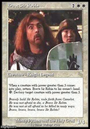 Brave Sir Robin as a Magic: the Gathering card. A Monty Python Event  | . | image tagged in monty python week,monty python,memes,magic,monty python and the holy grail | made w/ Imgflip meme maker