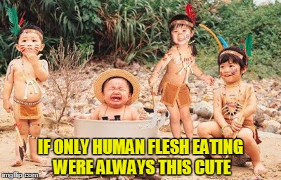 IF ONLY HUMAN FLESH EATING WERE ALWAYS THIS CUTE | made w/ Imgflip meme maker