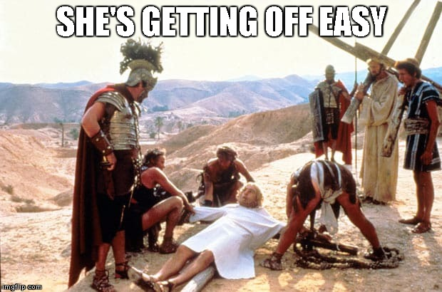 Life of Brian | SHE'S GETTING OFF EASY | image tagged in life of brian | made w/ Imgflip meme maker