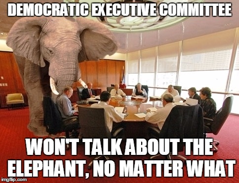 DEMOCRATIC EXECUTIVE COMMITTEE WON'T TALK ABOUT THE ELEPHANT, NO MATTER WHAT | made w/ Imgflip meme maker