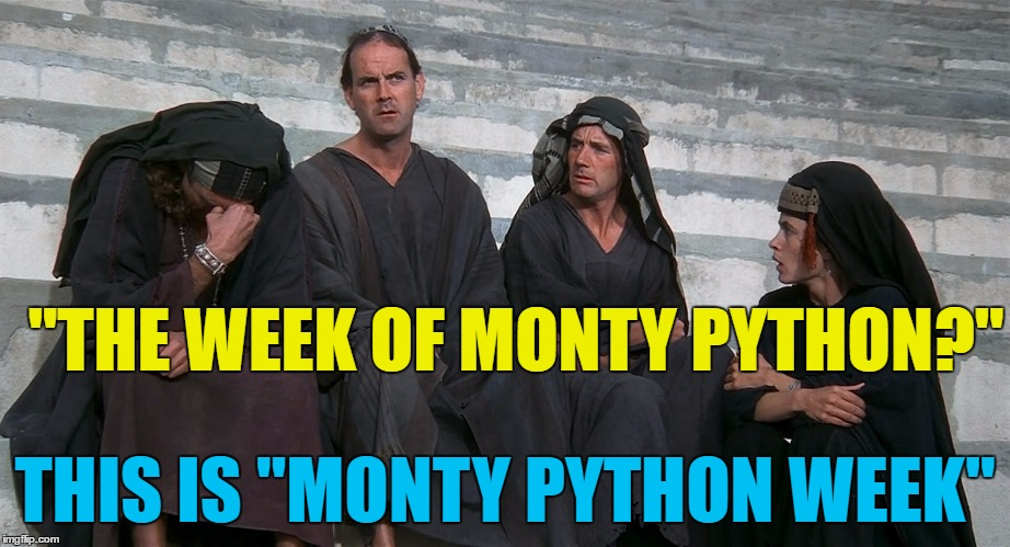 "What have memes ever done for us? | ""THE WEEK OF MONTY PYTHON?"" THIS IS ""MONTY PYTHON WEEK"" 