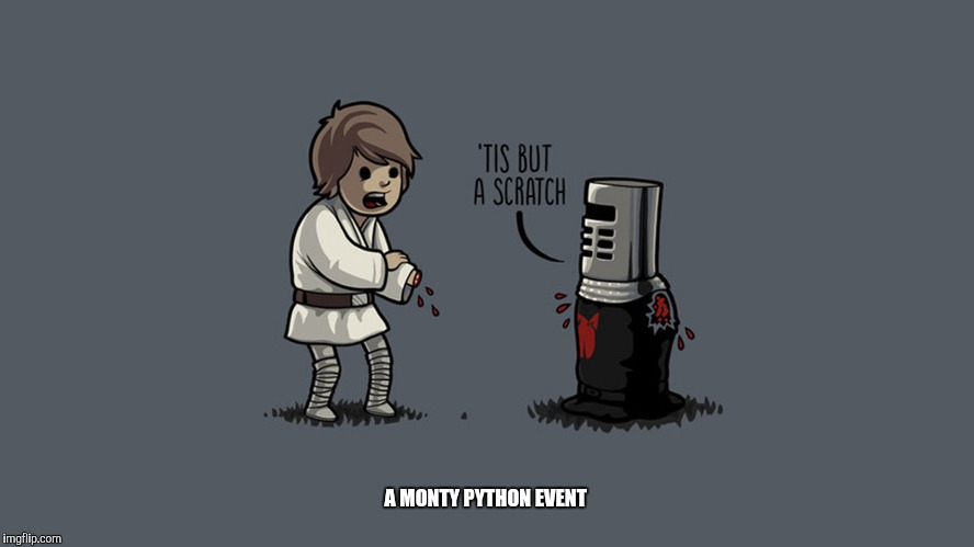 Quit complaining!  | A MONTY PYTHON EVENT | image tagged in memes,monty python week,monty python black knight,star wars,monty python,monty python and the holy grail | made w/ Imgflip meme maker
