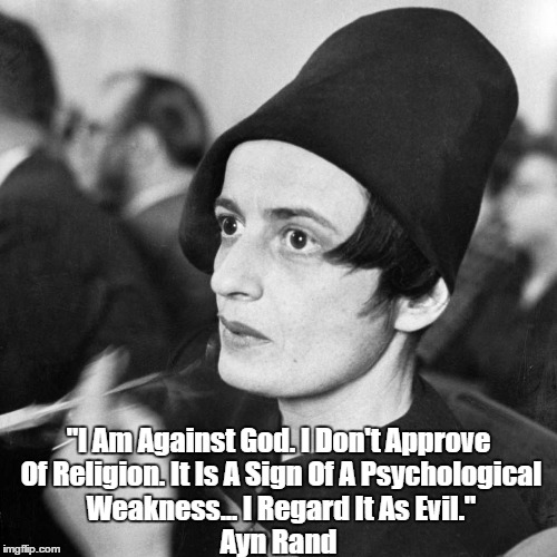 "Republican Hero Ayn Rand: ""I Am Against God. I Regard Religion As Evil"" 