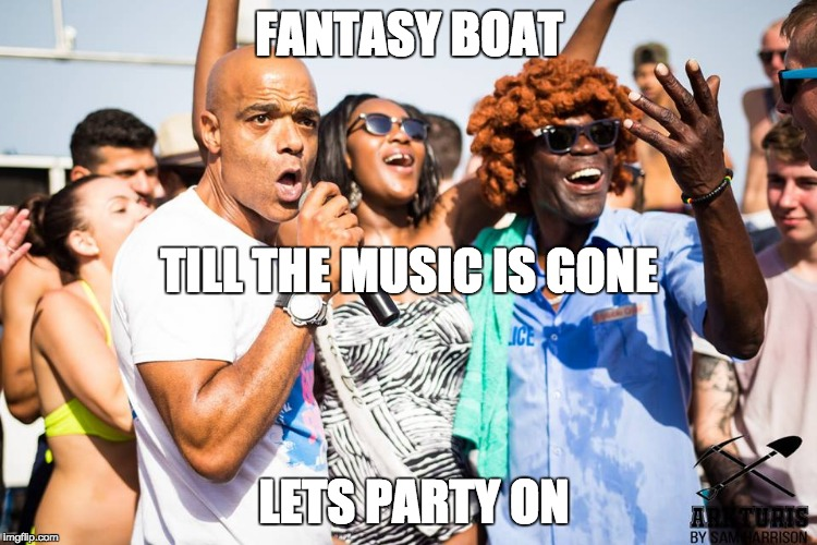 Boat Party in Ayia Napa | FANTASY BOAT LETS PARTY ON TILL THE MUSIC IS GONE | image tagged in fantasy boat party,ayia napa,drinking,dancing,competition | made w/ Imgflip meme maker