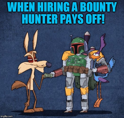 WHEN HIRING A BOUNTY HUNTER PAYS OFF! | made w/ Imgflip meme maker