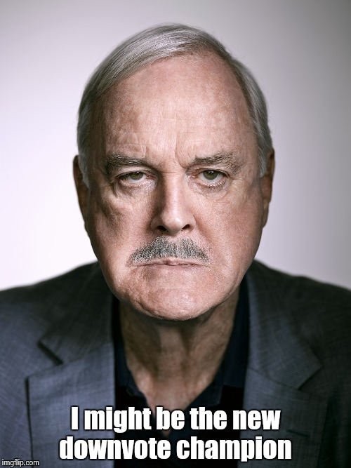 John Cleese | I might be the new downvote champion | image tagged in john cleese | made w/ Imgflip meme maker