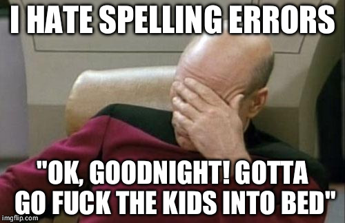 "Epic Spelling Fail #8 | I HATE SPELLING ERRORS ""OK, GOODNIGHT! GOTTA GO F**K THE KIDS INTO BED"" 