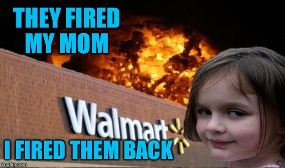 THEY FIRED MY MOM I FIRED THEM BACK | made w/ Imgflip meme maker