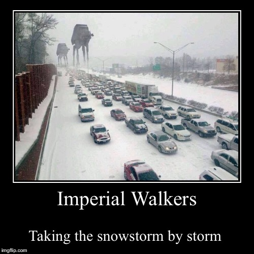 Imperial Walkers | Taking the snowstorm by storm | image tagged in funny,demotivationals | made w/ Imgflip demotivational maker