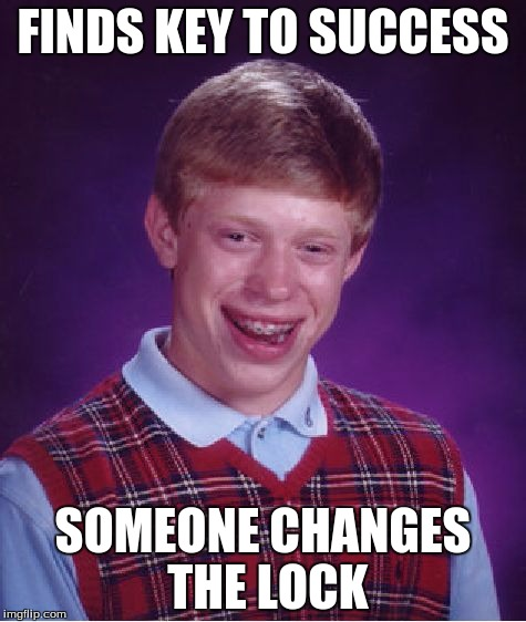Bad Luck Brian Meme | FINDS KEY TO SUCCESS SOMEONE CHANGES THE LOCK | image tagged in memes,bad luck brian | made w/ Imgflip meme maker