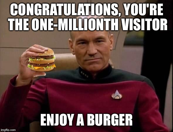 Picard with Big Mac | CONGRATULATIONS, YOU'RE THE ONE-MILLIONTH VISITOR ENJOY A BURGER | image tagged in picard with big mac | made w/ Imgflip meme maker