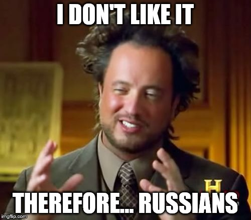 Ancient Aliens Meme | I DON'T LIKE IT THEREFORE... RUSSIANS | image tagged in memes,ancient aliens | made w/ Imgflip meme maker