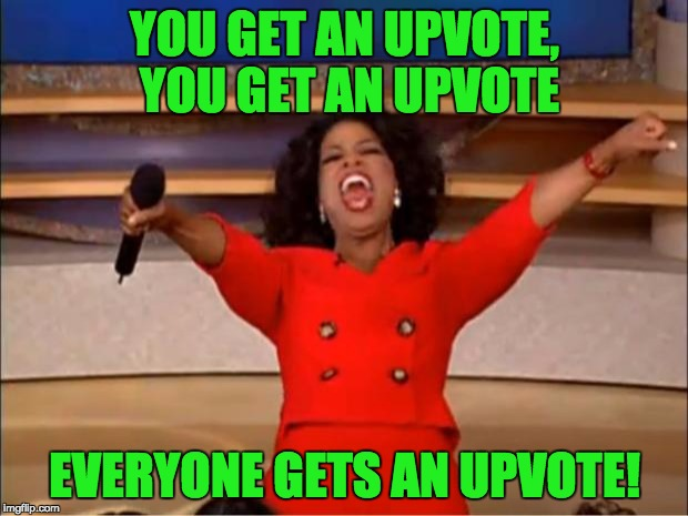 Oprah You Get A Meme | YOU GET AN UPVOTE, YOU GET AN UPVOTE EVERYONE GETS AN UPVOTE! | image tagged in memes,oprah you get a | made w/ Imgflip meme maker