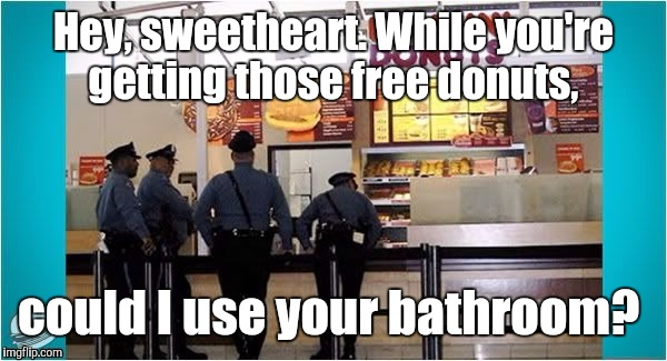 1fguky.jpg  | Hey, sweetheart. While you're getting those free donuts, could I use your bathroom? | image tagged in 1fgukyjpg | made w/ Imgflip meme maker