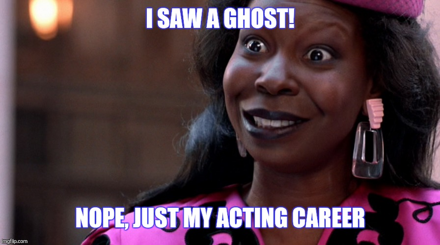 I SAW A GHOST! NOPE, JUST MY ACTING CAREER | made w/ Imgflip meme maker