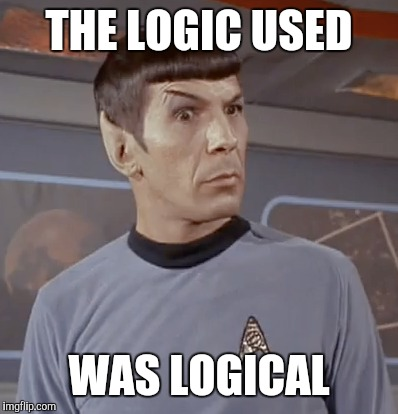 THE LOGIC USED WAS LOGICAL | made w/ Imgflip meme maker