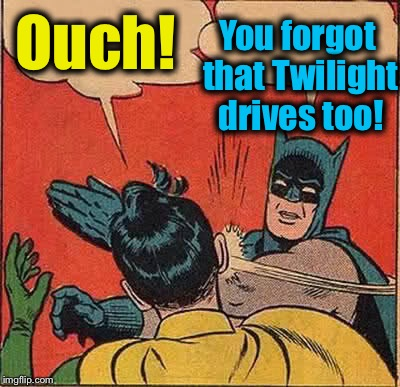 Batman Slapping Robin Meme | Ouch! You forgot that Twilight drives too! | image tagged in memes,batman slapping robin | made w/ Imgflip meme maker