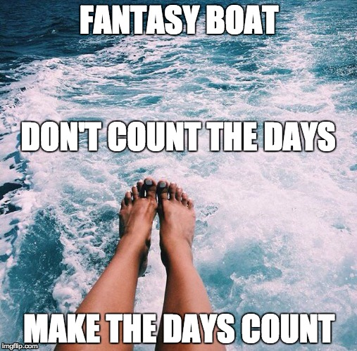 Counting the days!!! | FANTASY BOAT MAKE THE DAYS COUNT DON'T COUNT THE DAYS | image tagged in counting the days,ayia napa,cyprus,boat party,fantasy boat,sea | made w/ Imgflip meme maker