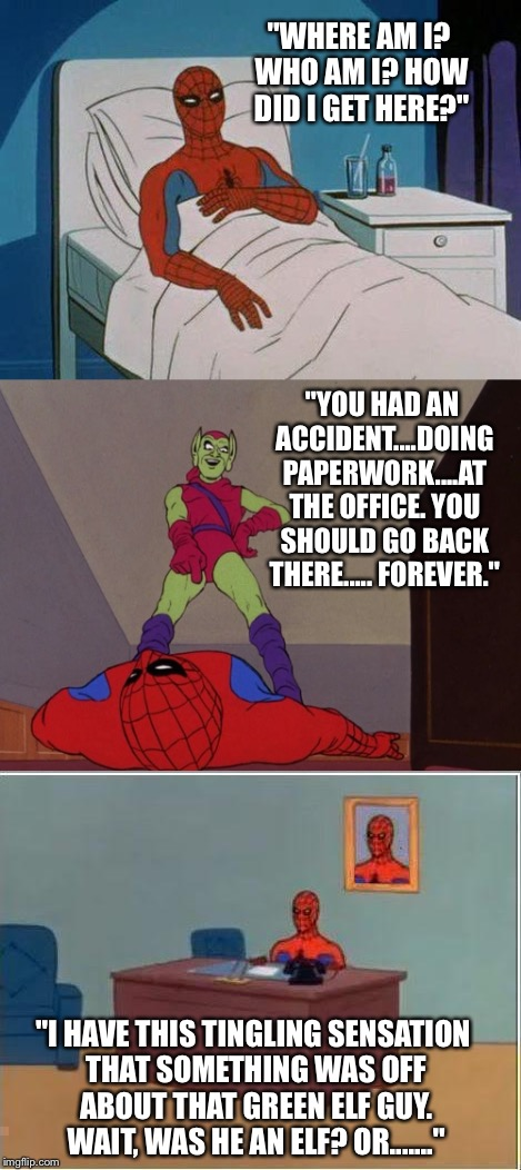 "People don't always tell the truth. Neither do goblins. | ""WHERE AM I? WHO AM I? HOW DID I GET HERE?"" ""YOU HAD AN ACCIDENT....DOING PAPERWORK....AT THE OFFICE. YOU SHOULD GO BACK THERE..... FOREVER. 