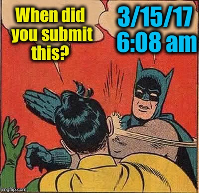 Batman Slapping Robin Meme | When did you submit this? 3/15/17 6:08 am | image tagged in memes,batman slapping robin | made w/ Imgflip meme maker