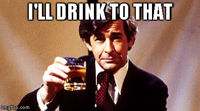 Dave Allen | I'LL DRINK TO THAT | image tagged in dave allen | made w/ Imgflip meme maker