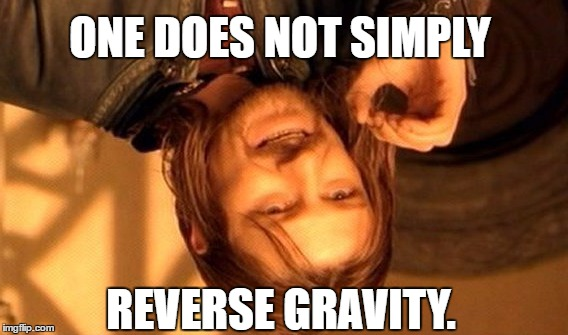 Unless you're Gravity Guy.... | ONE DOES NOT SIMPLY REVERSE GRAVITY. | image tagged in memes,one does not simply,reverse gravity,reverse earth,parallel universe,swaglord | made w/ Imgflip meme maker