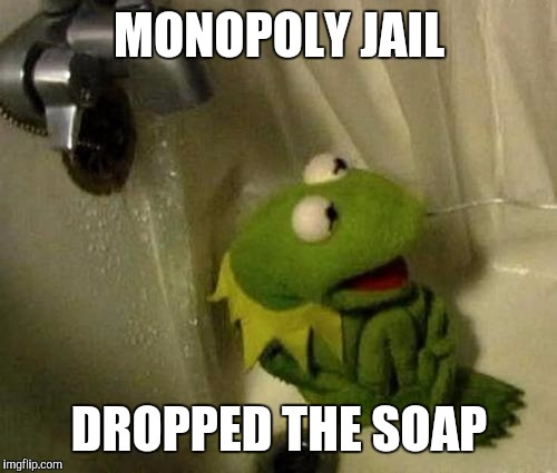 MONOPOLY JAIL DROPPED THE SOAP | made w/ Imgflip meme maker