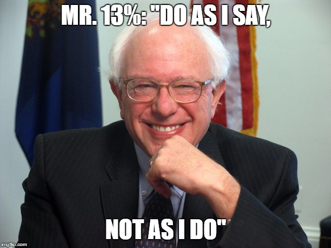 "Vote Bernie Sanders |  MR. 13%: ""DO AS I SAY, NOT AS I DO"" 