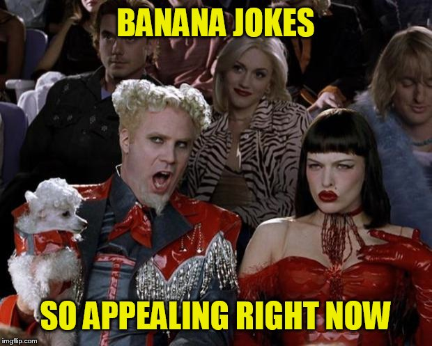 Mugatu So Hot Right Now Meme | BANANA JOKES SO APPEALING RIGHT NOW | image tagged in memes,mugatu so hot right now | made w/ Imgflip meme maker