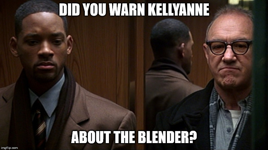 Kellyanne's Blender | DID YOU WARN KELLYANNE ABOUT THE BLENDER? | image tagged in kellyanne conway,kellyanne,blender,microwave,spies,wiretapping | made w/ Imgflip meme maker