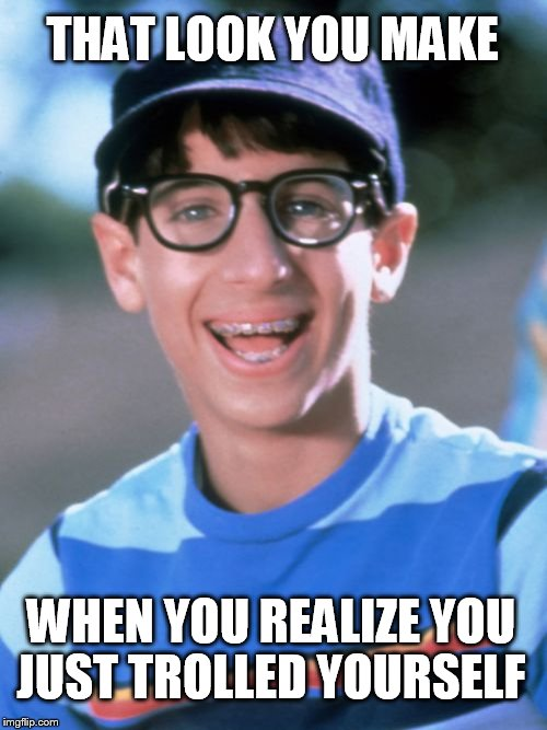 Paul Wonder Years |  THAT LOOK YOU MAKE; WHEN YOU REALIZE YOU JUST TROLLED YOURSELF | image tagged in memes,paul wonder years | made w/ Imgflip meme maker