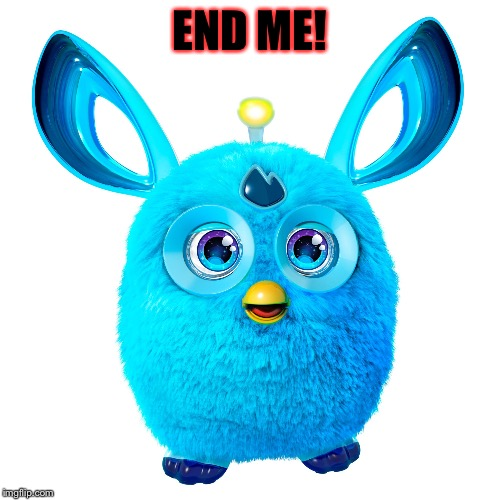 END ME! | image tagged in blue furby | made w/ Imgflip meme maker