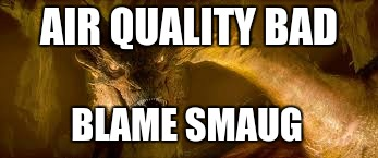 smaug | AIR QUALITY BAD BLAME SMAUG | image tagged in smaug | made w/ Imgflip meme maker