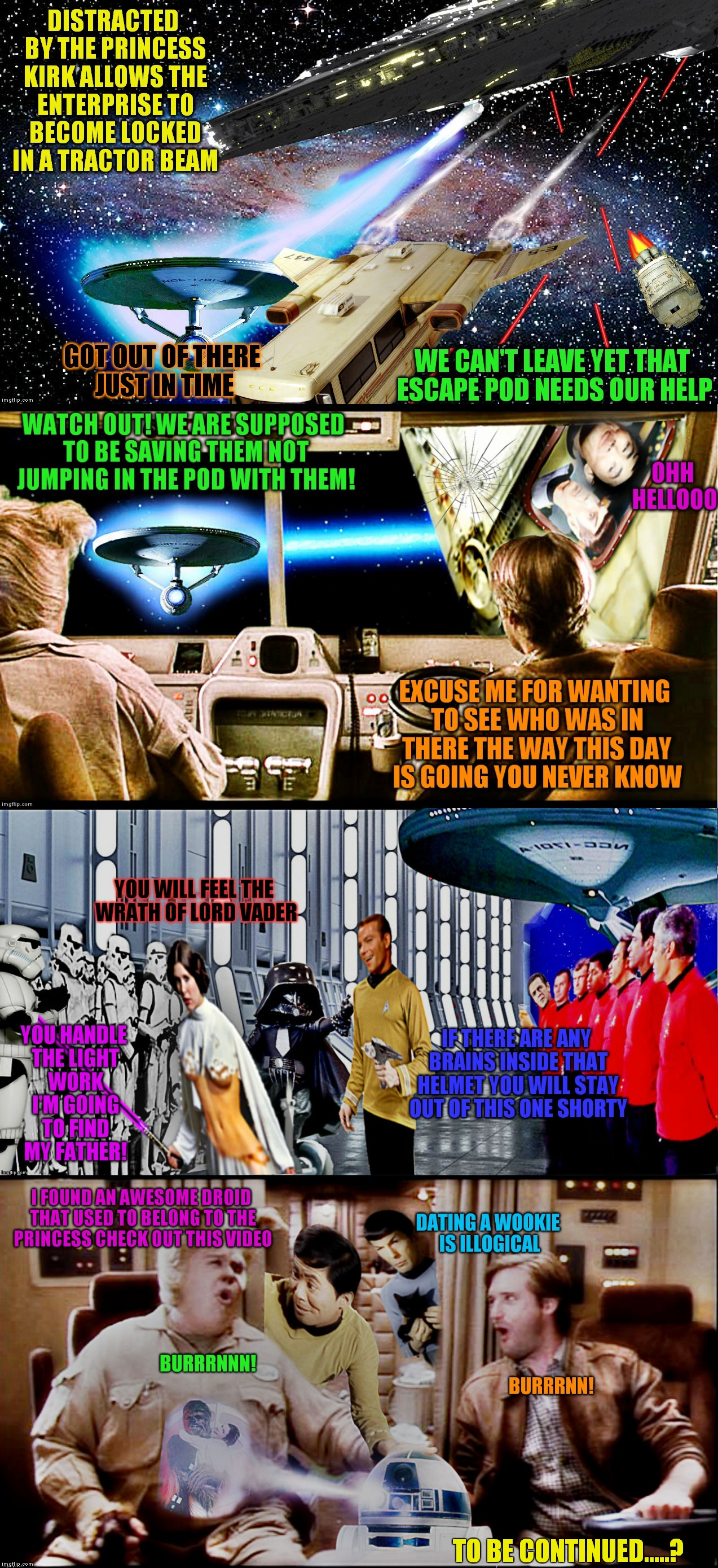 Will Spock and Sulu ever make it back to the Enterprise? Will Kirk be jealous of Leia's time with Chewy? Will this ever end?? | TO BE CONTINUED.....? | image tagged in trek wars,memestrocity,photoshop,spaceballs,jying | made w/ Imgflip meme maker