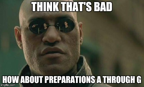 Matrix Morpheus Meme | THINK THAT'S BAD HOW ABOUT PREPARATIONS A THROUGH G | image tagged in memes,matrix morpheus | made w/ Imgflip meme maker