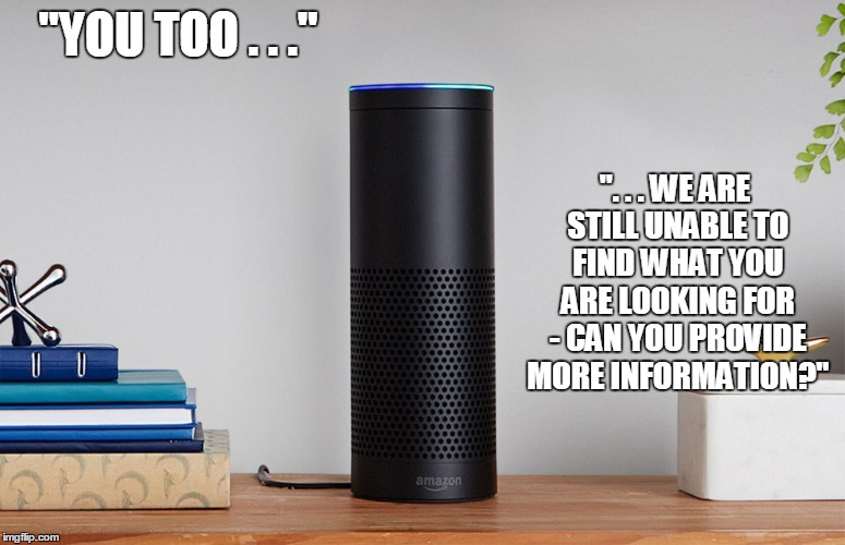 """YOU TOO . . ."" "". . . WE ARE STILL UNABLE TO FIND WHAT YOU ARE LOOKING FOR - CAN YOU PROVIDE MORE INFORMATION?"" 