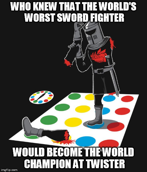 The Black Knight (Monty Python Week) | WHO KNEW THAT THE WORLD'S WORST SWORD FIGHTER WOULD BECOME THE WORLD CHAMPION AT TWISTER | image tagged in monty python week,monty python black knight,black knight,twister,funny,funny meme | made w/ Imgflip meme maker