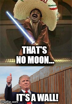 Obi Juan Kenobi | THAT'S NO MOON... IT'S A WALL! | image tagged in memes,funny,obi wan kenobi | made w/ Imgflip meme maker