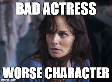 Bad Wife Worse Mom |  BAD ACTRESS; WORSE CHARACTER | image tagged in memes,bad wife worse mom | made w/ Imgflip meme maker