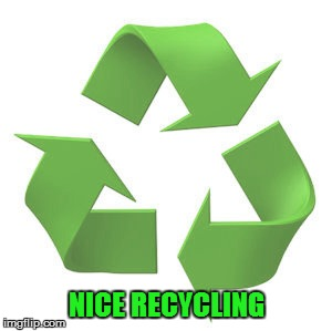 NICE RECYCLING | made w/ Imgflip meme maker