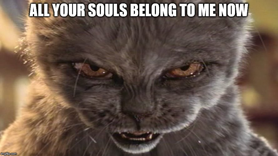 ALL YOUR SOULS BELONG TO ME NOW | made w/ Imgflip meme maker