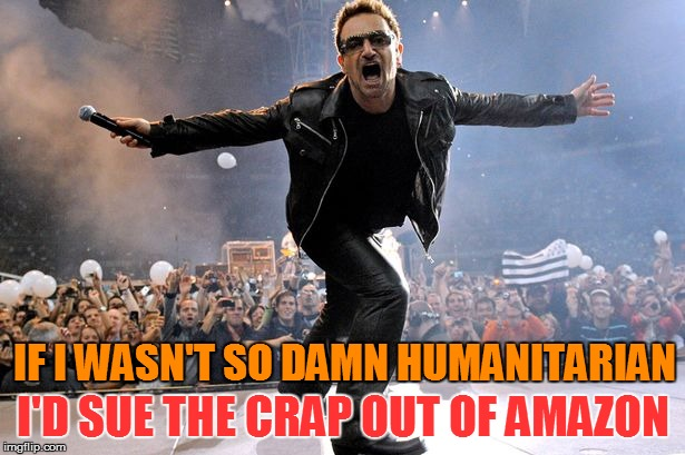 IF I WASN'T SO DAMN HUMANITARIAN I'D SUE THE CRAP OUT OF AMAZON | made w/ Imgflip meme maker