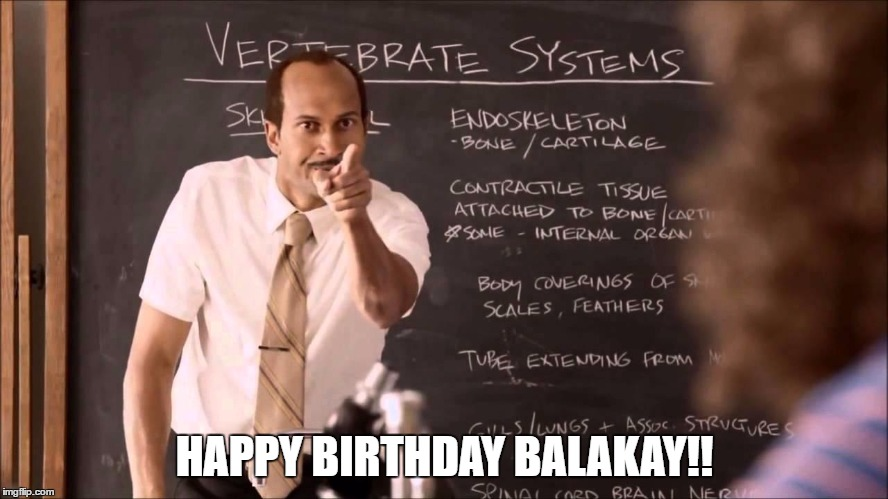 HAPPY BIRTHDAY BALAKAY! | HAPPY BIRTHDAY BALAKAY!! | image tagged in happy,birthday,blake,balakay | made w/ Imgflip meme maker