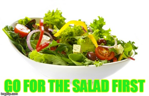 GO FOR THE SALAD FIRST | made w/ Imgflip meme maker
