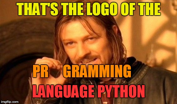 One Does Not Simply Meme | THAT'S THE LOGO OF THE PR     GRAMMING LANGUAGE PYTHON | image tagged in memes,one does not simply | made w/ Imgflip meme maker