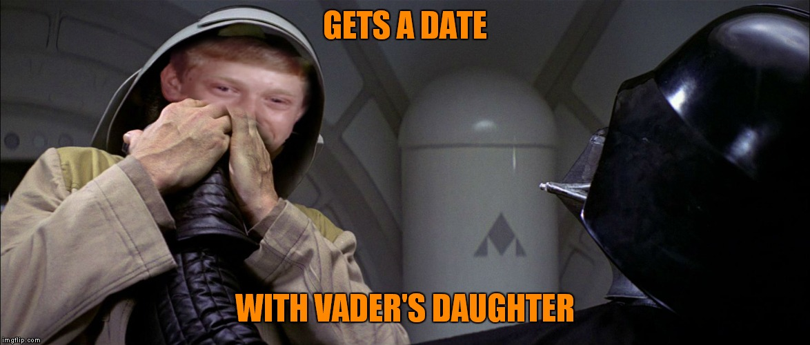 GETS A DATE WITH VADER'S DAUGHTER | made w/ Imgflip meme maker